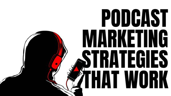 Podcast Marketing Strategies That Work
